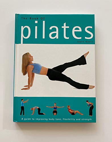 9780752585833: The Book of Pilates: A Guide to Improving Body Tone, Flexibility, and Strength