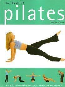 9780752585840: The Book of Pilates: A Guide to Improving Body Tone, Flexibility and Strength (Pilates & Yoga)
