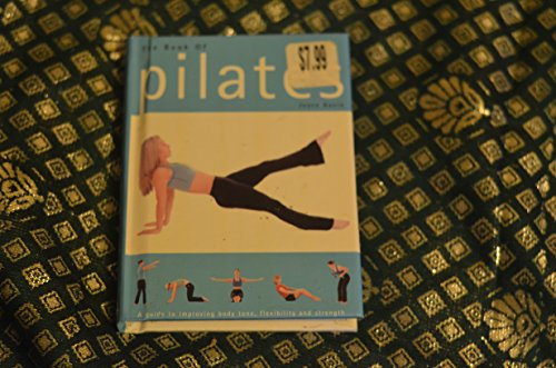 9780752588070: The Book of Pilates: A Guide to Improving Body Tone, Flexibility and Strength