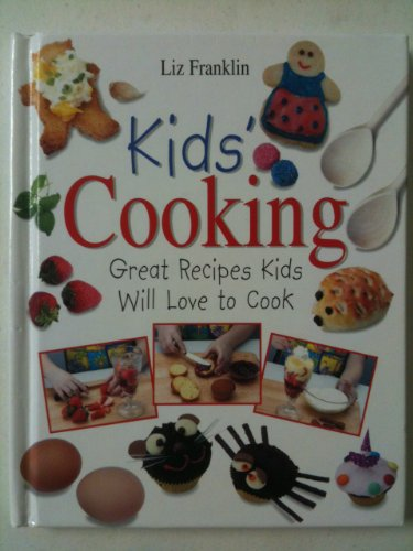 Kids' Cooking : Great Recipes Kids Will Love to Cook: Liz Franklin