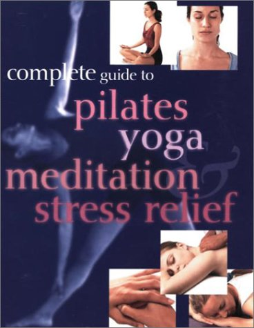 9780752589275: Complete Guide to Pilates Yoga Meditation Stress Relief