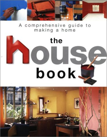 The House Book: A comprehensive guide to making a home: N/A
