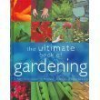 The Ultimate Book of Gardening: A Practical Guide to Making the Most or Your Garden