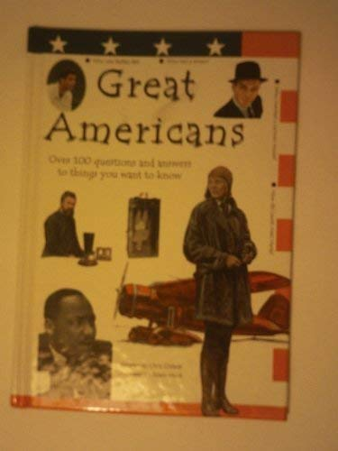 Great Americans Over 100 Questions and Answers to Things You Want to Know: Oxlade, Chris