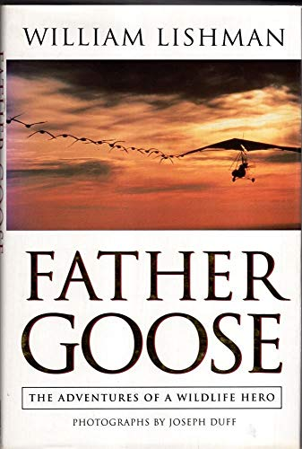 FATHER GOOSE. The adventures of a Wildlife Hero.