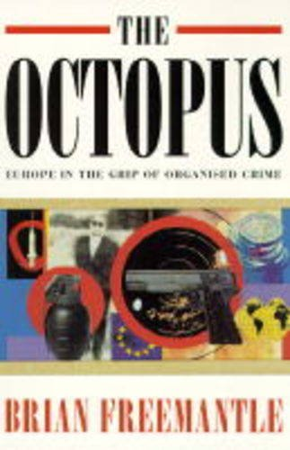 Octopus: Europe Grip of Crime: Europe in the Grip of Organised Crime: Freemantle, Brian