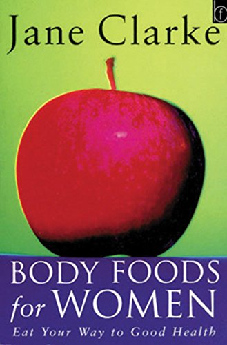 Body Foods For Women: Eat Your Way to Good Health - Jane Clarke