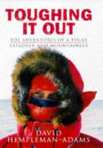 9780752811574: Toughing It Out: The Adventures of a Polar Explorer and Moutaineer