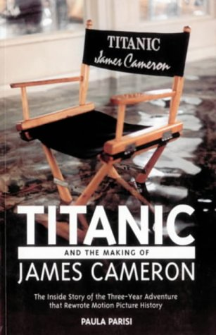 9780752817996: Titanic And The Making Of James Cameron