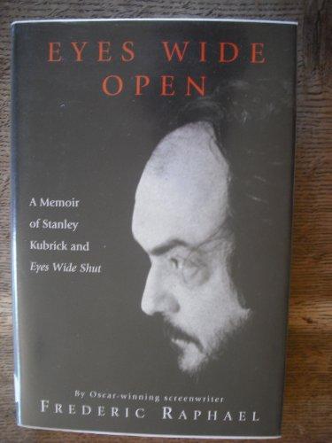 Eyes Wide Open : A Memoir of Stanley Kubrick and Eyes Wide Shut: Raphael, Frederic