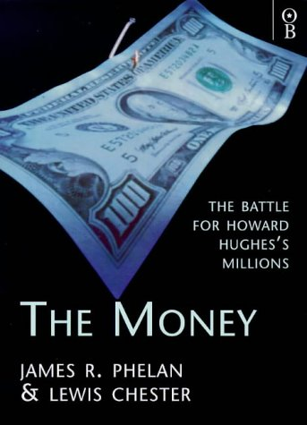 The Money: Battle for Howard Hughes' Billions: Phelan, James R.,
