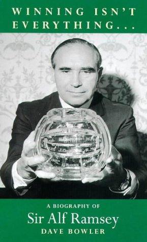 Title: Winning Isn't Everything: Biography of Sir Alf Ram