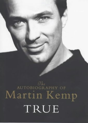 True: The Autobiography Of Martin Kemp (UNCOMMON HARDBACK EDITION SIGNED BY MARTIN KEMP)