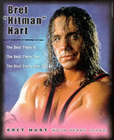 9780752841182: Bret Hitman Hart: The Best There Is, the Best There Was, the Best There Ever Will Be