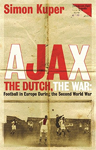 9780752842745: Ajax, The Dutch, The War: Football in Europe During the Second World War