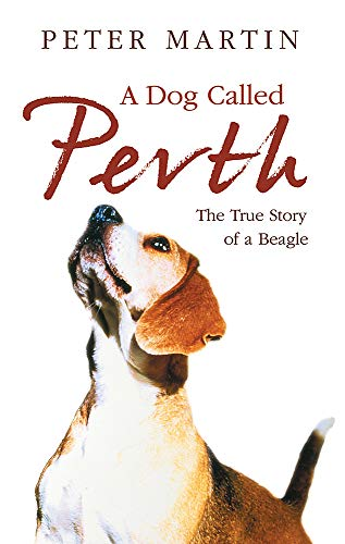 A Dog Called Perth: The Voyage of a Beagle: Martin, Peter