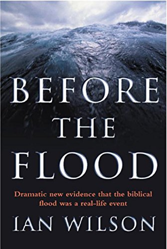Before the Flood Dramatic new evidence that the biblical flood was a real-life event: IAN WILSON