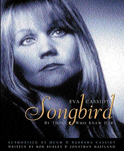 9780752847795: EVA CASSIDY: SONGBIRD: BY THOSE WHO KNEW HER: SONGBIRD - BY THOSE WHO KNEW HER AUTHORISED BY HUGH AND BARBARA CASSIDY