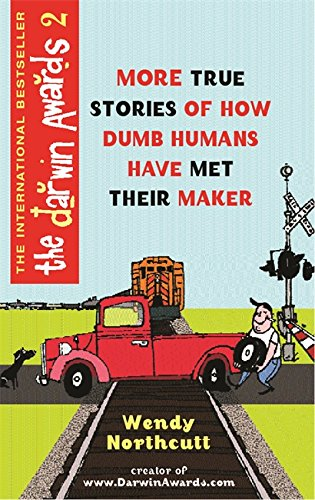 9780752848259: The Darwin Awards II : 180 More True Stories of How Dumb Humans Have Met Their Maker