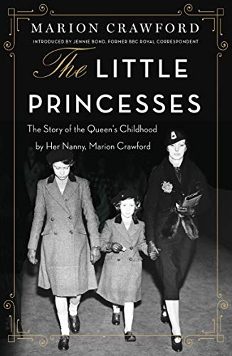 9780752849744: The Little Princesses: The Story Of The Queen's Childhood By Her Nanny Crawfie