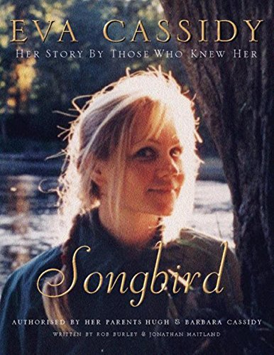 Eva Cassidy: Songbird - By Those Who Knew Her: Burley, Rob; Maitland, Jonathan