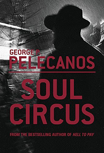 Soul Circus (Signed by Author): Pelecanos, Geoge P.