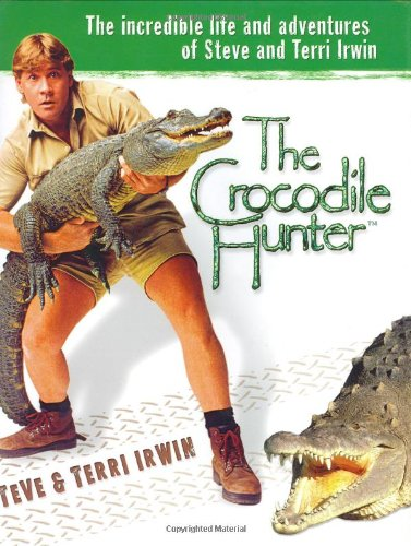 9780752852362: The Crocodile Hunter: The Incredible Life and Adventures of Steve and Terri Irwin