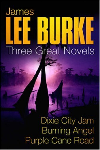 9780752853529: JAMES LEE BURKE: THREE GREAT NOVELS: DIXIE CITY JAM, BURNING ANGEL, PURPLE CANE ROAD: