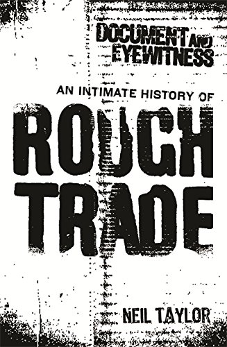 9780752853581: Document and Eyewitness: An Intimate History of Rough Trade