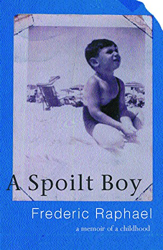 A Spoilt Boy: A Memoir of a Childhood (0752855840) by Frederic Raphael