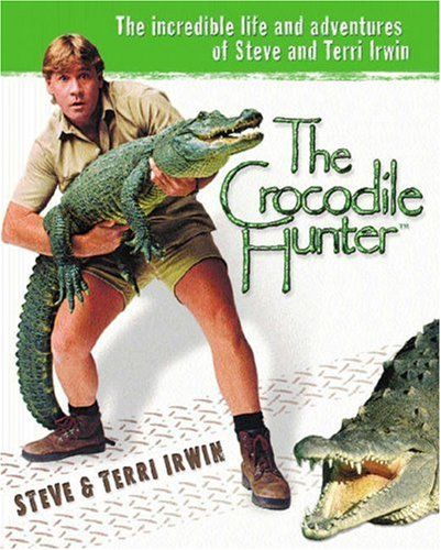 9780752856605: The Crocodile Hunter: The Incredible Life and Adventures of Steve and Terri Irwin