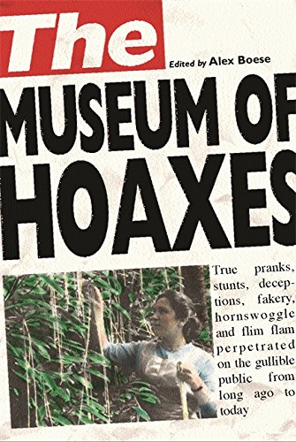 The Museum of Hoaxes: The World's Greatest Hoaxes: Boese, Alex