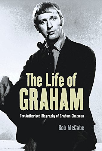 9780752857732: The Life of Graham: The Authorised Biography of Graham Chapman