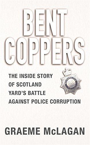 9780752859026: Bent Coppers: The Inside Story of Scotland Yard's Battle Against Police Corruption