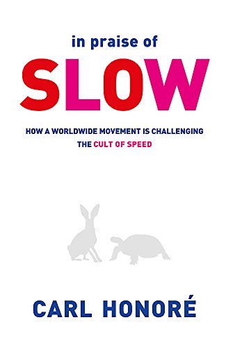9780752864143: In Praise of Slow: How a Worldwide Movement Is Challenging the Cult of Speed. Carl Honor