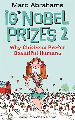 9780752864617: IG NOBEL PRIZES 2: WHY CHICKENS PREFER BEAUTIFUL HUMANS: WHY CHICKENS PREFER BEAUTIFUL HUMANS V. 2