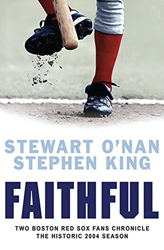 Faithful: Two Boston Red Sox Fans Chronicle the Historic 2004 Season (0752864793) by Stewart O'Nan Richard Bachman; Stephen King