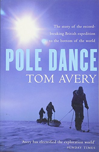 9780752864990: Pole Dance: The story of the record-breaking British expedition to the bottom of the World