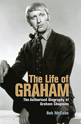9780752865003: The Life of Graham: The Authorised Biography of Graham Chapman