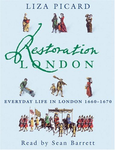 Restoration London: Everyday Life in the 1660s (0752866869) by Picard, Liza