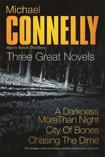 9780752867335: Michael Connelly: Three Great Novels: His Latest Bestsellers: A Darkness More Than Night, City of Bones, Chasing The Dime: