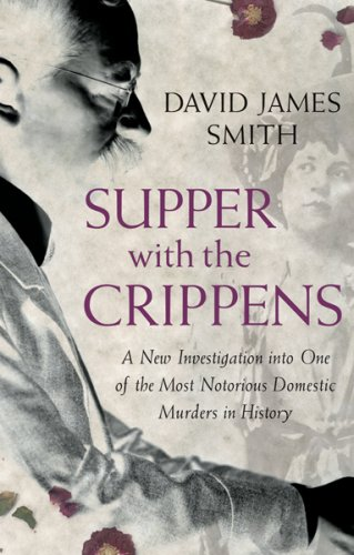 9780752867427: Supper with the Crippens: A New Investigation into One of the Most Notorious Crime Cases of the 20th Century