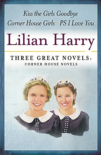 9780752869025: Lilian Harry: Three Great Novels: Corner House Novels: The Corner House Girls, Kiss the Girls Goodbye, PS I Love You