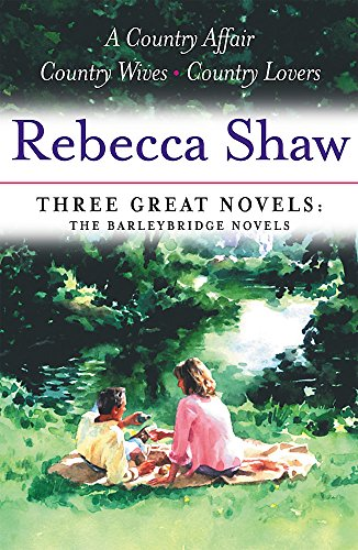9780752869063: Rebecca Shaw: Three Great Novels: The Barleybridge Novels: A Country Affair, Country Wives, Country Lovers
