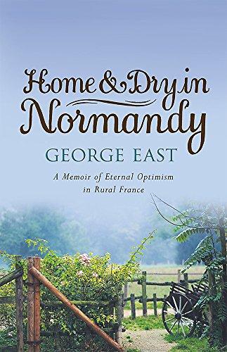 9780752869247: Home & Dry in Normandy: A Memoir of Eternal Optimism in Rural France