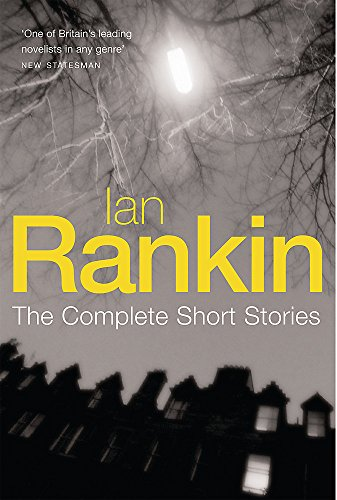 The Complete Short Stories: A Good Hanging/ Beggars Banquet/ Atonement (Inspector Rebus): Rankin, ...