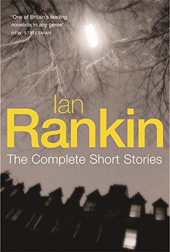 9780752869353: Ian Rankin: The Complete Short Stories:A Good Hanging, Beggars Banquet, Atonement