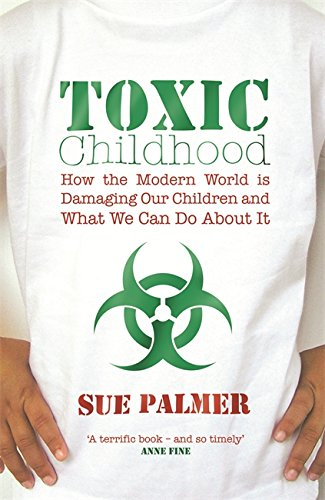 9780752873596: Toxic Childhood: How The Modern World Is Damaging Our Children And What We Can Do About It