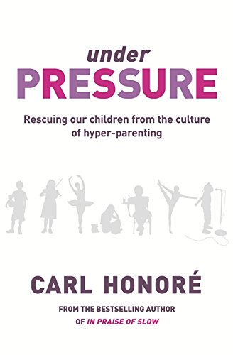 9780752875316: Under Pressure: Rescuing Our Children From the Culture of Hyper-Parenting