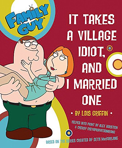 9780752875934: Family Guy: It Takes A Village Idiot And I Married One: It Takes a Village Idiot and I Married One